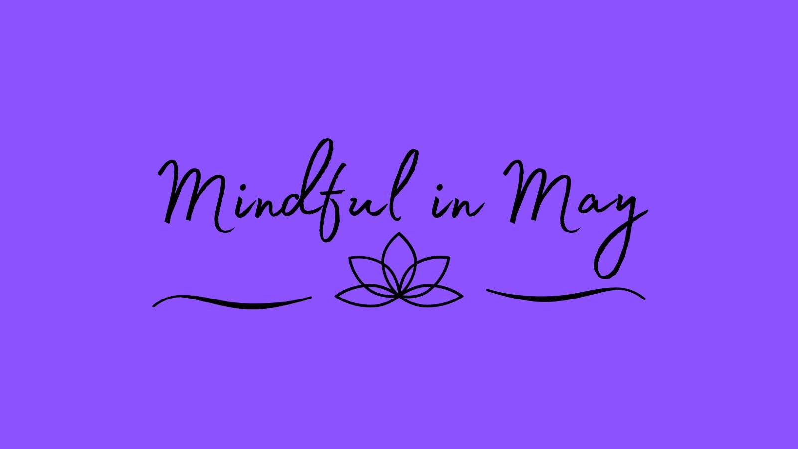 Mindful in May written on a purple background with lotus flower